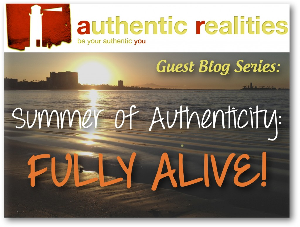 Summer of Authenticity: Fully Alive! A collection of stories by authentic women, sharing wisdom, wit, and what it's like to move through life authentically.