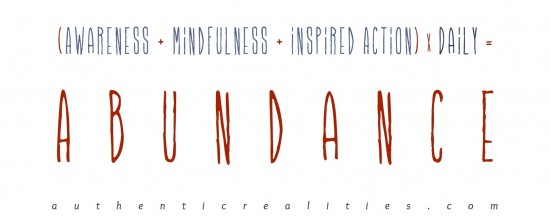 (Awareness + Mindfulness + Inspired Action) x Daily = Abundance